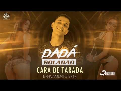 DADÁ BOLADÃO - CARA DE TARADA - MÚSICA NOVA 2017