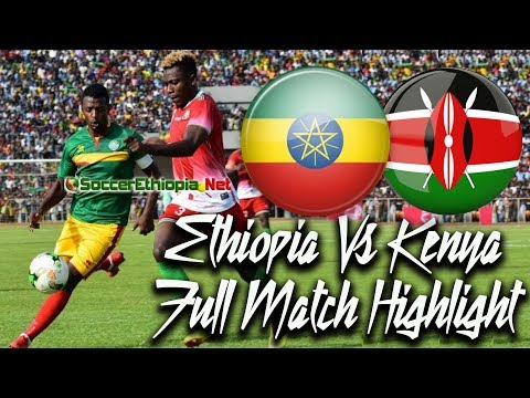 Ethiopia Vs Kenya FULL MATCH HIGHLIGHT @ Bahirdar Stadium 2018