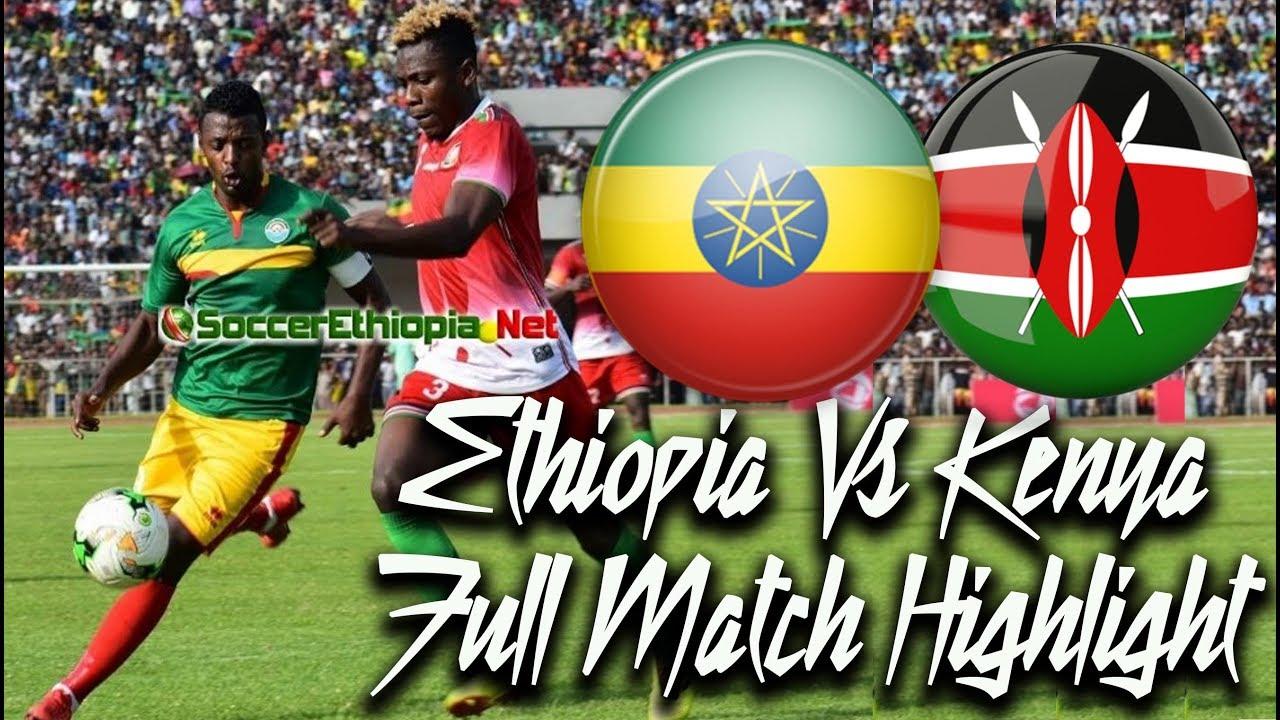 Ethiopia Vs Kenya FULL MATCH HIGHLIGHT @ Bahirdar Stadium 2018