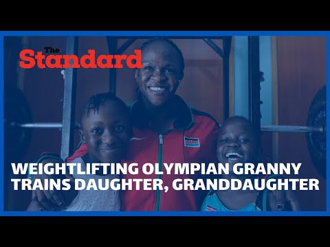 Kenyan weightlifting Olympian granny trains daughter and granddaughter