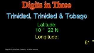 Trinidad Trinidad & Tobago - Latitude and Longitude - Digits in Three