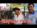 Tết 2019 : CHỢ MAI XÙ NHỘN NHỊP NHỮNG NGÀY CẬN TẾT | Mekong Delta Vietnam |  cần thơ ký sự