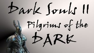 Dark Souls II - Pilgrims of the Dark Covenant (Dark Chasms of Old)