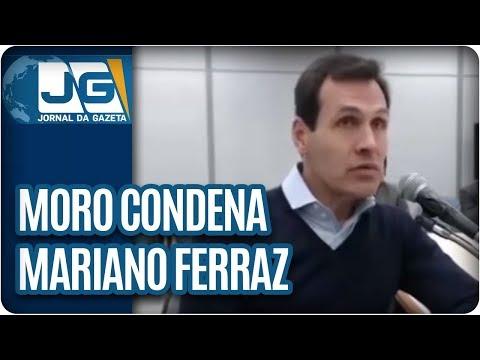 Juiz Moro condena empresário Mariano Ferraz na Lava-jato
