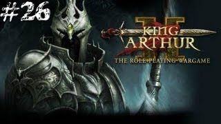 King Arthur 2- Main Campaign #26 (The End)
