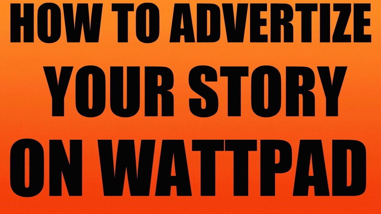 How to Advertise Your Story on Wattpad com