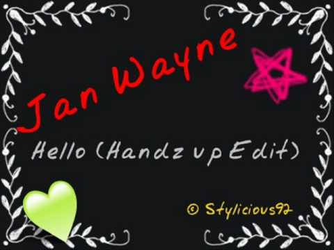 Jan Wayne-Hello (Handz up Edit)