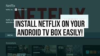 How to Install Netflix on an Android TV Box