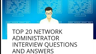 Top 20 network administrator interview questions and answers