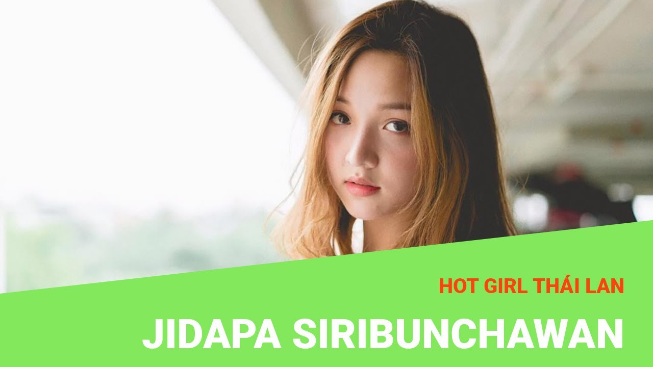 Jidapa Siribunchawan Hot Girl Thai Lan Cao 1m71 Xinh Như Bup Be