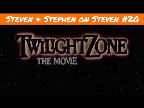 Steven and Stephen on Steven #20: The Twilight Zone Movie