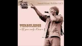 Download Turbulence - If You Only Knew (Sweet Music Riddim Vol.3) March 2014 MP3 song and Music Video