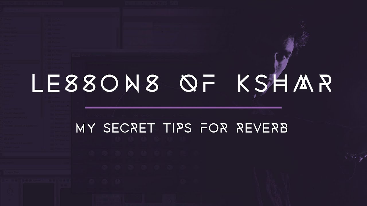 Lessons of KSHMR: Secret Reverb Tips