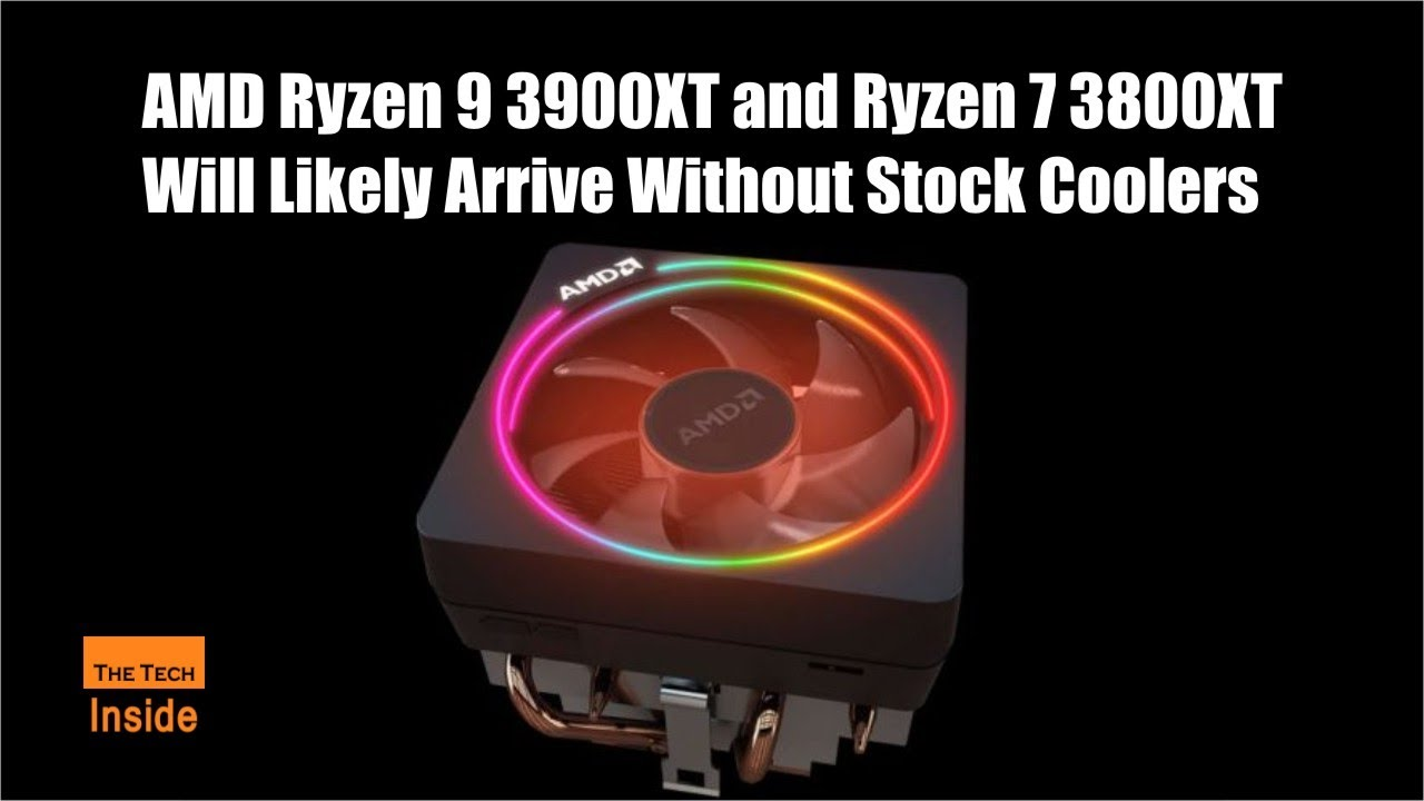 Ryzen 7 3800XT and AMD Ryzen 9 3900XT Will Likely Arrive Without Stock Coolers