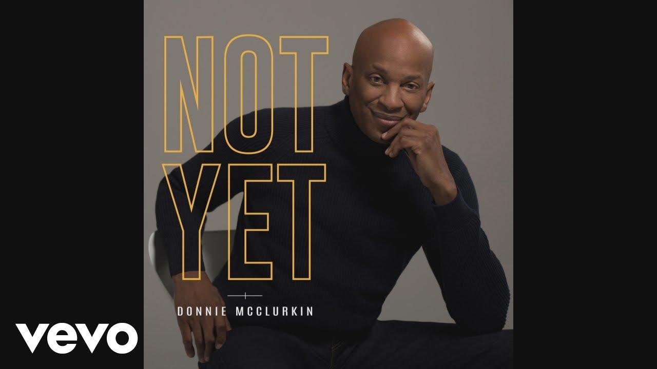 Donnie McClurkin - Not Yet (Audio)