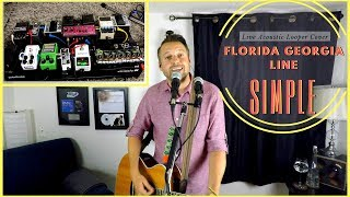 SIMPLE 🔹 Florida Georgia Line 🔸 (looper Cover)