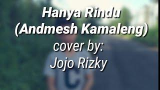[4.08 MB] Hanya Rindu (Andmesh Kamaleng) - Cover by Jojo rizki