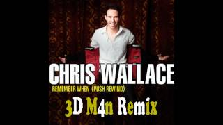 Chris Wallace - Remember When (Push Rewind) (3D M4n Remix)