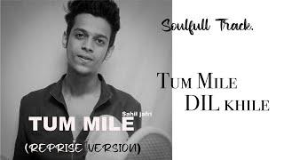 TUM MILE DIL KHILE - Sahil jafri (Reprise Version)