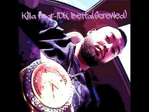 Killa Scar-IDK Betta(Screwed)