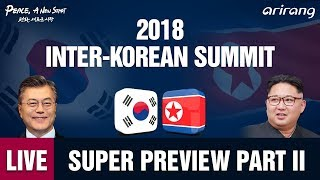 [LIVE] 2018 INTER-KOREAN SUMMIT: SUPER PREVIEW -2