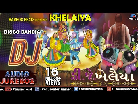 DJ KHELAIYA : Gujarati Disco Dandiya DJ Garba Songs || Audio Jukebox