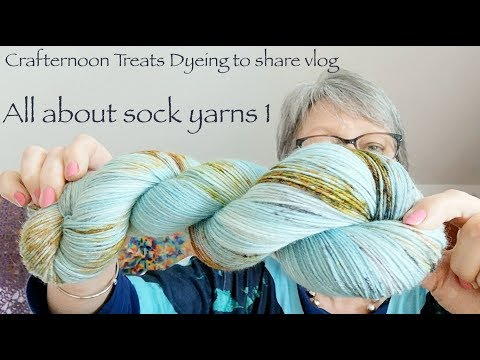 Crafternoon Treats Dyeing To Share Vlog: All About Sock Yarn 1