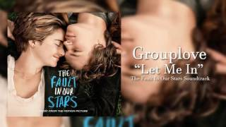 Let Me In- Grouplove (The Fault In Our Stars Soundtrack)