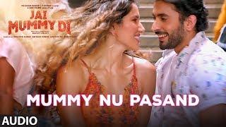 Full Audio: MUMMY NU PASAND | Jai Mummy Di |Sunny S,Sonnalli S lJaani, Sunanda S, Sukh-E
