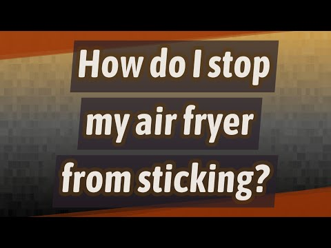 How do I stop my air fryer from sticking?