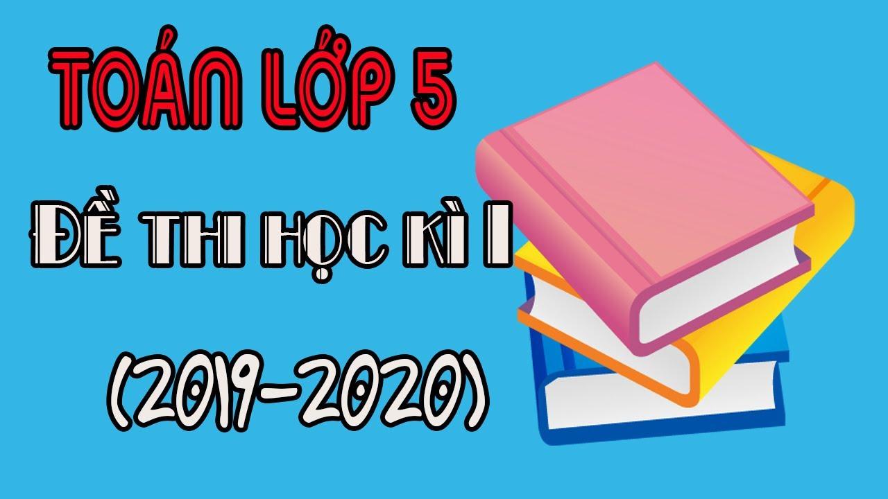 Đề thi học kì 1 toán lớp 5 2019 2020