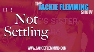 The Jackie Flemming Show (Episode 5): Not Settling