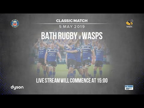 Classic Match - Bath Rugby V Wasps (5 May 2019)