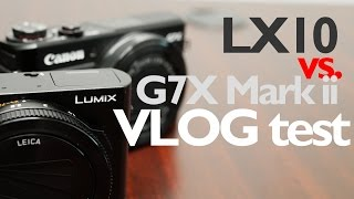 Panasonic LX10 vs. Canon G7X Mark ii - Vlog Test and Comparison