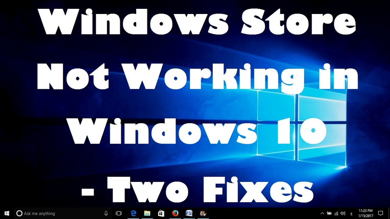 Windows 10 store does not work - Windows Store Not Working In Windows 10 Two Fixes