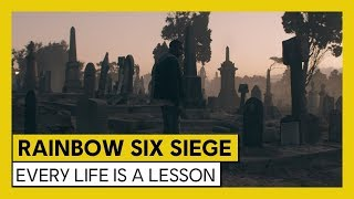 Tom Clancy's Rainbow Six Siege - Every Life is a lesson