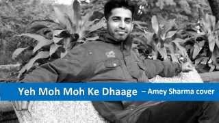 Ye Moh Moh Ke Dhaage - Amey Sharma cover