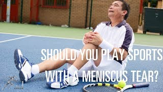 Should you play sports with a meniscus tear?