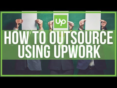 How To Outsource Work With Upwork - Free Up Your Time