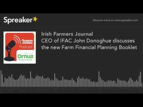 CEO of IFAC John Donoghue discusses the new Farm Financial Planning Booklet