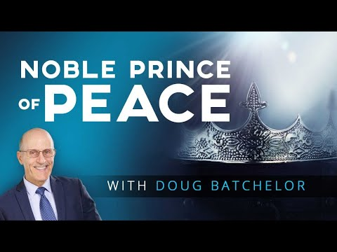 """Noble Prince of Peace"" with Doug Batchelor"