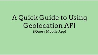 A Quick Guide to Using Geolocation API (jQuery Mobile App) Free HD Video