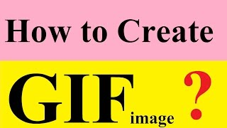 How to create GIF image.