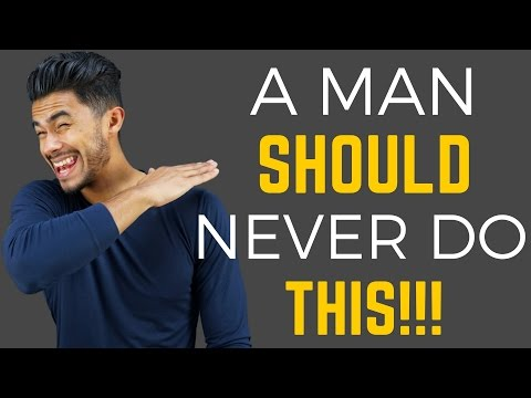 10 Things a MAN Should NEVER Do!