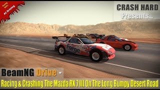 BeamNG Drive - Racing & Crashing The Mazda RX 7 III On The Long Bumpy Desert Road
