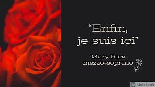 """""""Enfin, je suis ici"""" - Mary Rice, mezzo-soprano"""