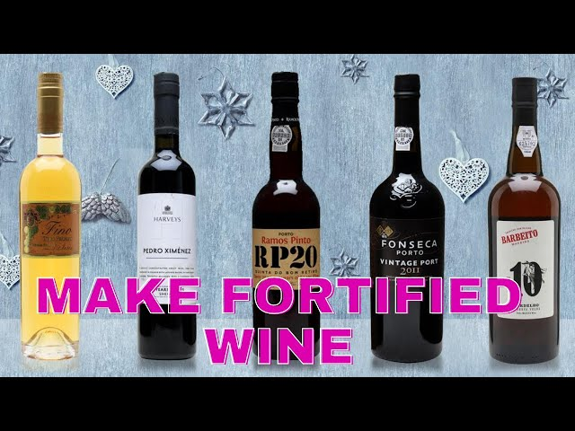 How Do They Make Fortified Wine?
