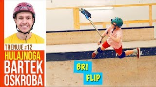 BARTEK OSKROBA - Bri Flip / MILO SIĘ TRENUJE #12