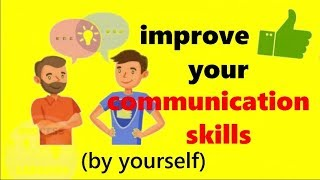 7 Things to Improve Your Communication Skills! [By Yourself]