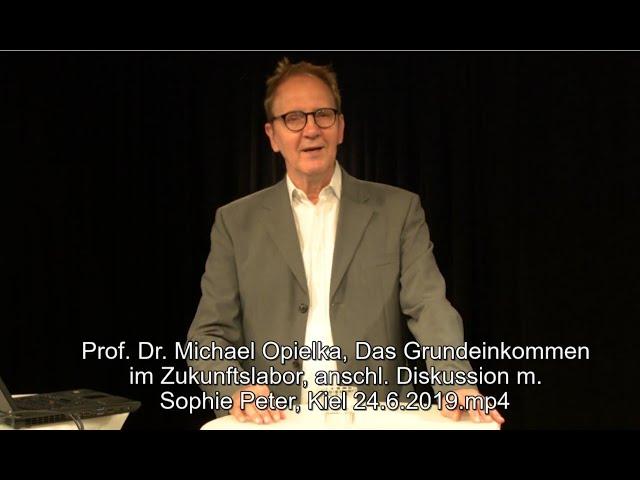 Michael Opielka, Das Grundeinkommen im Zukunftslabor, mit Disk. m. S. Peter, Kiel 24.6.2019